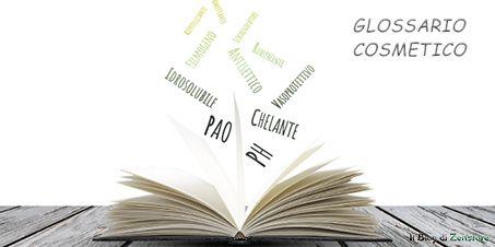 Glossario Cosmetico. Il significato dei termini e delle sigle più usate in cosmesi